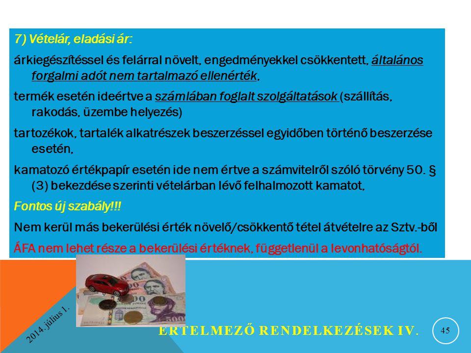 2014. július 1. ÉRTELMEZŐ RENDELKEZÉSEK IV. 45 7) Vételár, eladási ár: árkiegészítéssel és felárral növelt, engedményekkel csökkentett, általános forg