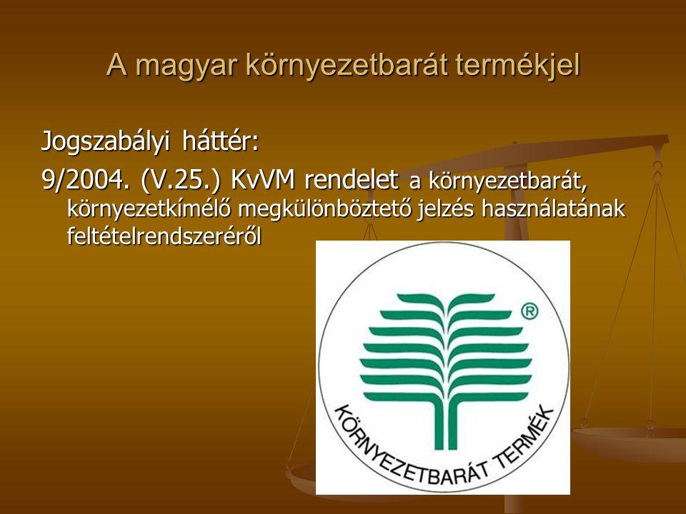 A magyar környezetbarát termékjel Jogszabályi háttér: 9/2004. (V.25.) KvVM rendelet a környezetbarát, környezetkímélő megkülönböztető jelzés használat
