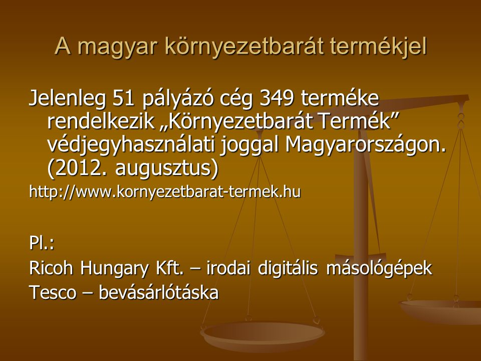 """A magyar környezetbarát termékjel Jelenleg 51 pályázó cég 349 terméke rendelkezik """"Környezetbarát Termék"""" védjegyhasználati joggal Magyarországon. (20"""