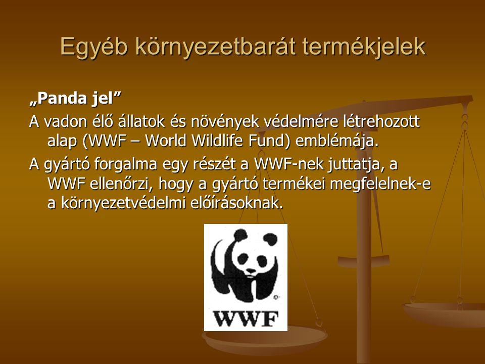 """Egyéb környezetbarát termékjelek """"Panda jel"""" A vadon élő állatok és növények védelmére létrehozott alap (WWF – World Wildlife Fund) emblémája. A gyárt"""