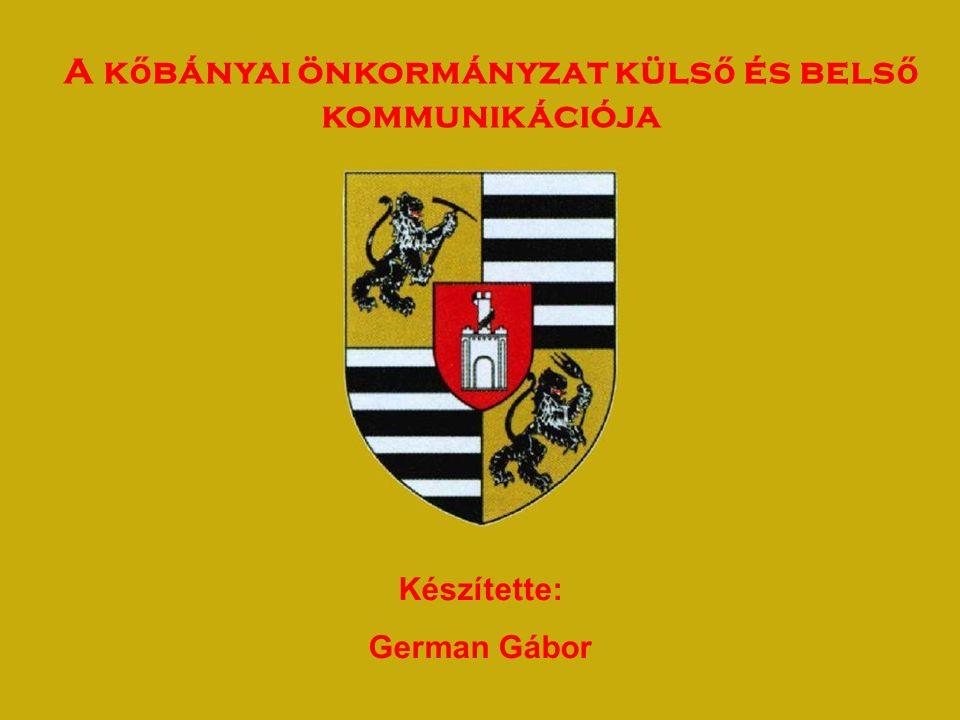 A k ő bányai önkormányzat küls ő és bels ő kommunikációja Készítette: German Gábor