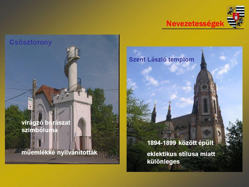 Nevezetességek Csősztorony virágzó borászat szimbóluma műemlékké nyilvánították 1894-1899 között épült eklektikus stílusa miatt különleges Szent László templom