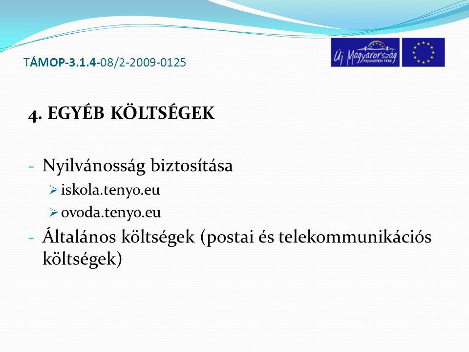 TÁMOP-3.1.4-08/2-2009-0125 4. EGYÉB KÖLTSÉGEK - Nyilvánosság biztosítása  iskola.tenyo.eu  ovoda.tenyo.eu - Általános költségek (postai és telekommu