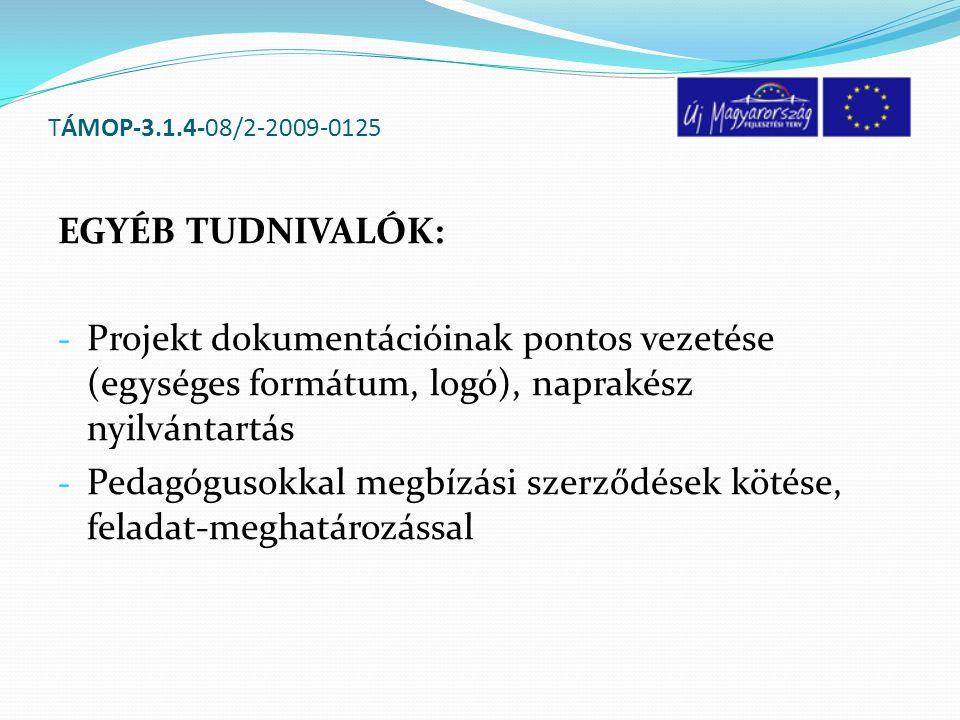 TÁMOP-3.1.4-08/2-2009-0125 EGYÉB TUDNIVALÓK: - Projekt dokumentációinak pontos vezetése (egységes formátum, logó), naprakész nyilvántartás - Pedagógus
