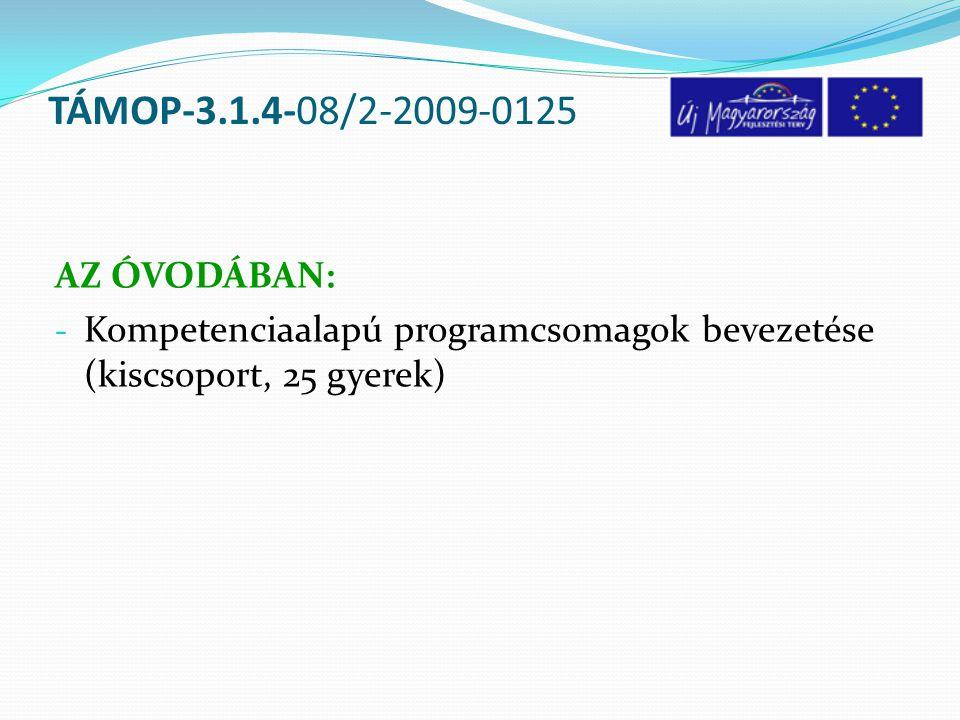 TÁMOP-3.1.4-08/2-2009-0125 AZ ÓVODÁBAN: - Kompetenciaalapú programcsomagok bevezetése (kiscsoport, 25 gyerek)