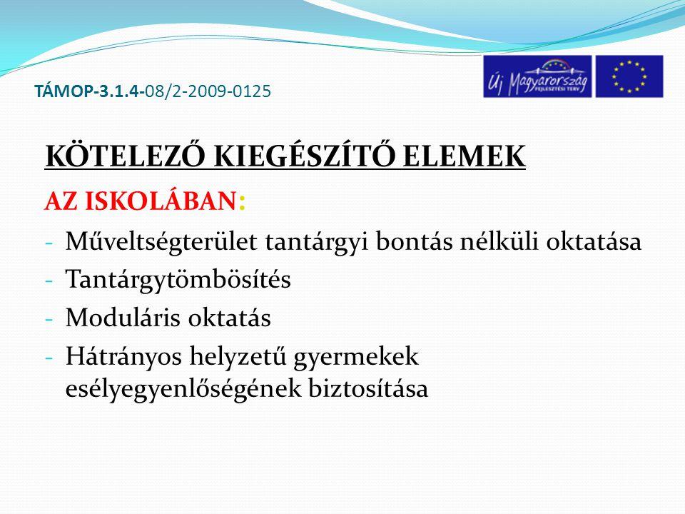 TÁMOP-3.1.4-08/2-2009-0125 KÖTELEZŐ KIEGÉSZÍTŐ ELEMEK AZ ISKOLÁBAN : - Műveltségterület tantárgyi bontás nélküli oktatása - Tantárgytömbösítés - Modul