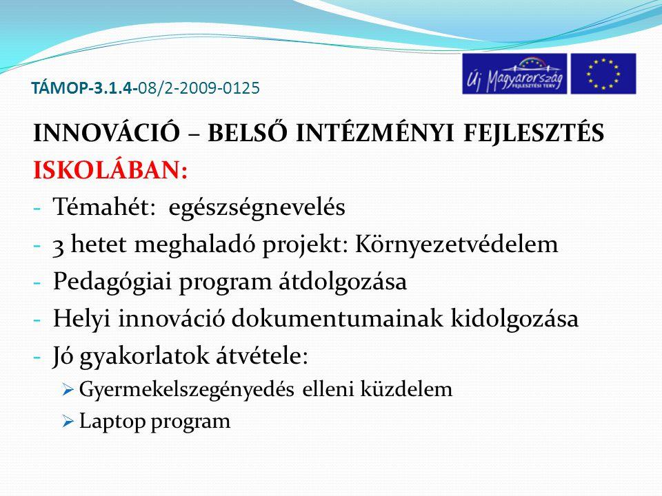 TÁMOP-3.1.4-08/2-2009-0125 ÓVODÁBAN -Témahét szervezése: Egészséghét - 3 hetes projektprogram: Újrapapírtól a használati tárgyakig - Intézmény nevelési programjának módosítása - Helyi innováció dokumentumainak kidolgozása - Jó gyakorlat átvétele: környezetvédelem