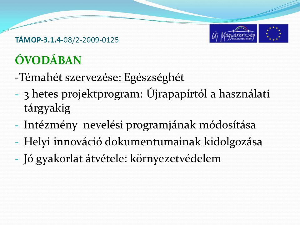 TÁMOP-3.1.4-08/2-2009-0125 ÓVODÁBAN -Témahét szervezése: Egészséghét - 3 hetes projektprogram: Újrapapírtól a használati tárgyakig - Intézmény nevelés