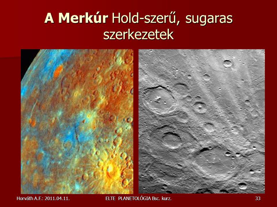 Horváth A.F.: 2011.04.11.ELTE PLANETOLÓGIA Bsc. kurz.33 A Merkúr Hold-szerű, sugaras szerkezetek