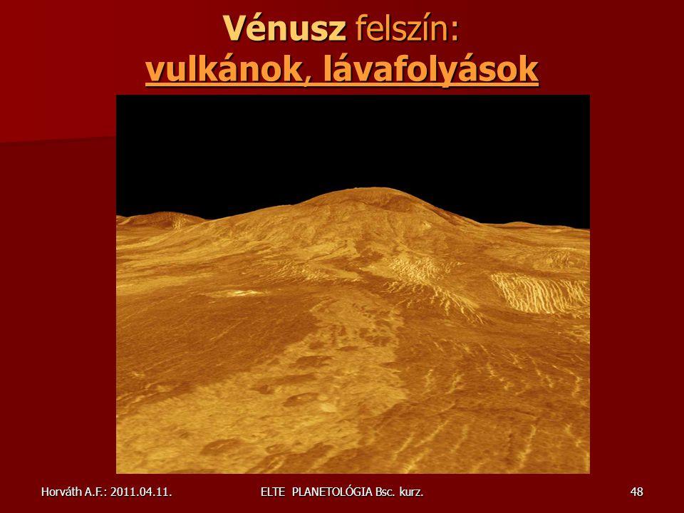 Horváth A.F.: 2011.04.11.ELTE PLANETOLÓGIA Bsc. kurz.48 Vénusz felszín: vulkánok, lávafolyások