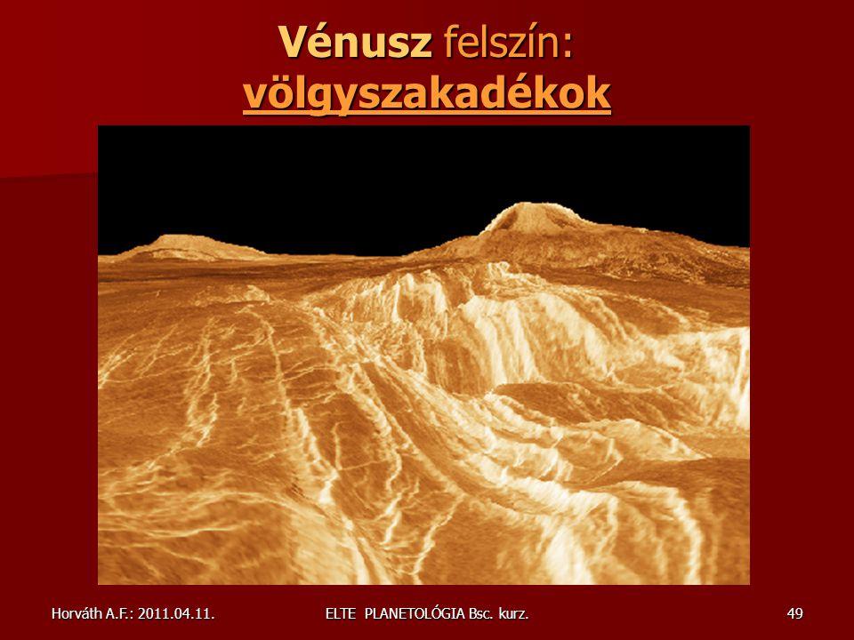 Horváth A.F.: 2011.04.11.ELTE PLANETOLÓGIA Bsc. kurz.49 Vénusz felszín: völgyszakadékok