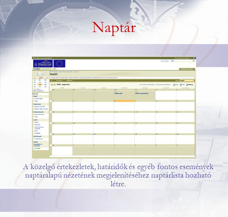 Naptár A közelgő értekezletek, határidők és egyéb fontos események naptáralapú nézetének megjelenítéséhez naptárlista hozható létre.
