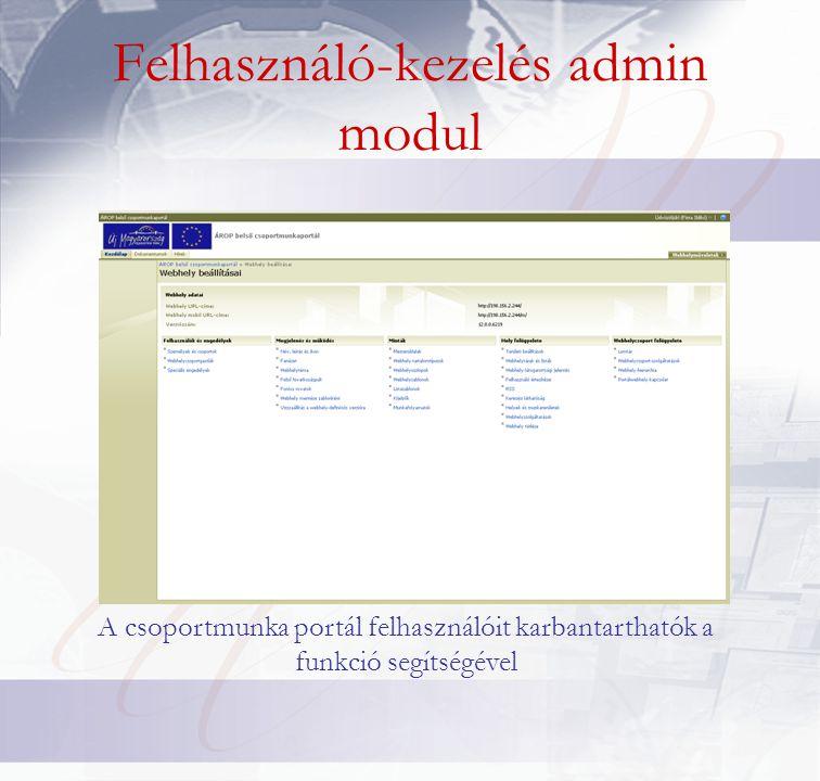 Felhasználó-kezelés admin modul A csoportmunka portál felhasználóit karbantarthatók a funkció segítségével