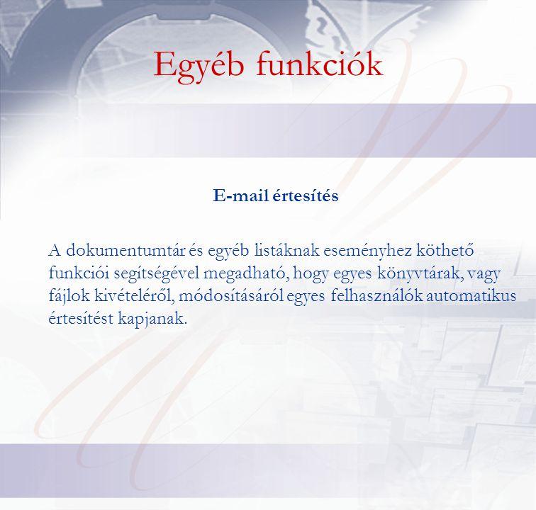 Egyéb funkciók E-mail értesítés A dokumentumtár és egyéb listáknak eseményhez köthető funkciói segítségével megadható, hogy egyes könyvtárak, vagy fájlok kivételéről, módosításáról egyes felhasználók automatikus értesítést kapjanak.