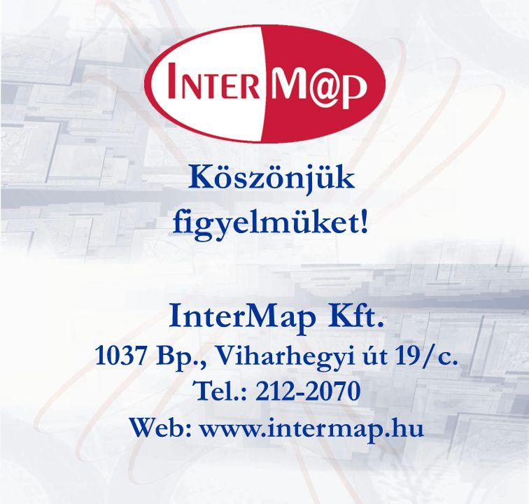 Köszönjük figyelmüket. InterMap Kft. 1037 Bp., Viharhegyi út 19/c.