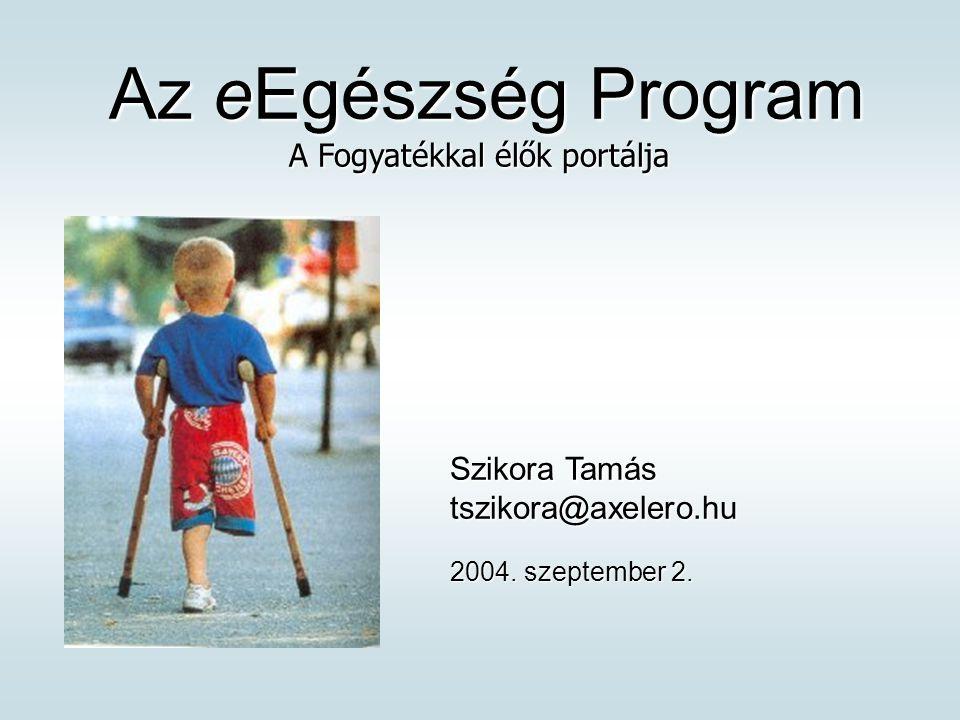 Az eEgészség Program Az eEgészség Program A Fogyatékkal élők portálja Szikora Tamás tszikora@axelero.hu 2004.
