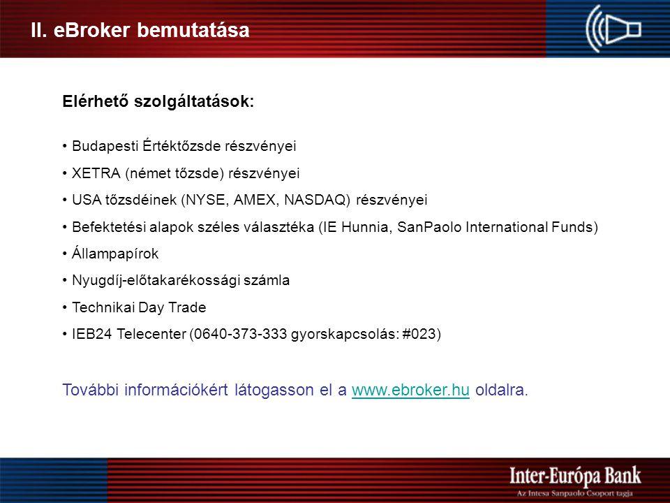II. eBroker bemutatása Elérhető szolgáltatások: • Budapesti Értéktőzsde részvényei • XETRA (német tőzsde) részvényei • USA tőzsdéinek (NYSE, AMEX, NAS