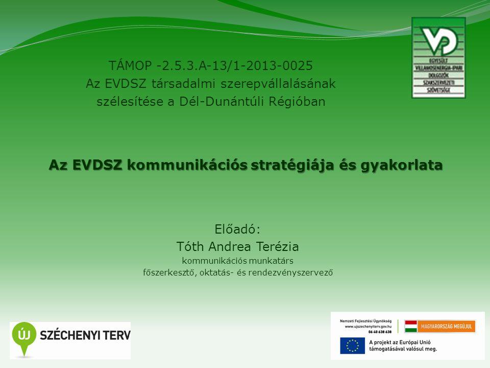 1 TÁMOP -2.5.3.A-13/1-2013-0025 Az EVDSZ társadalmi szerepvállalásának szélesítése a Dél-Dunántúli Régióban Az EVDSZ kommunikációs stratégiája és gyak