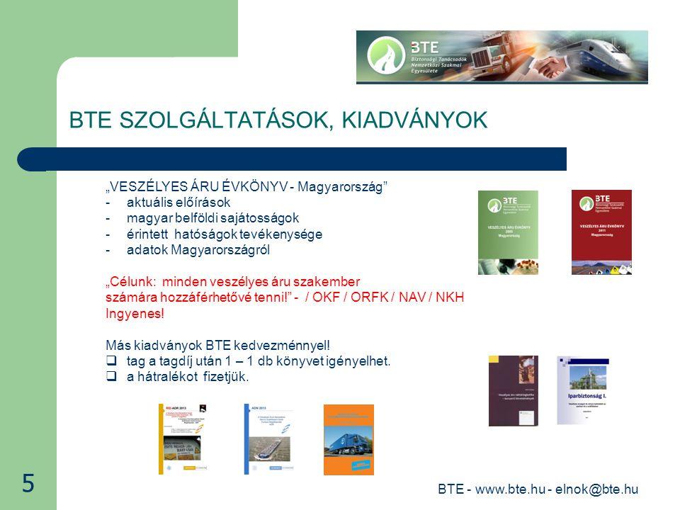 """BTE - www.bte.hu - elnok@bte.hu BTE SZOLGÁLTATÁSOK, KIADVÁNYOK 5 """"VESZÉLYES ÁRU ÉVKÖNYV - Magyarország -aktuális előírások -magyar belföldi sajátosságok -érintett hatóságok tevékenysége -adatok Magyarországról """"Célunk: minden veszélyes áru szakember számára hozzáférhetővé tenni! - / OKF / ORFK / NAV / NKH Ingyenes."""