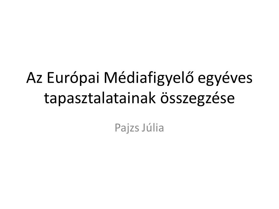 Az Európai Médiafigyelő egyéves tapasztalatainak összegzése Pajzs Júlia