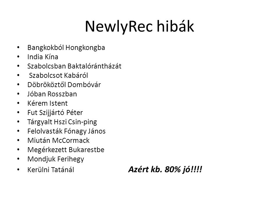 NewlyRec hibák • Bangkokból Hongkongba • India Kína • Szabolcsban Baktalórántházát • Szabolcsot Kabáról • Döbrököztől Dombóvár • Jóban Rosszban • Kére