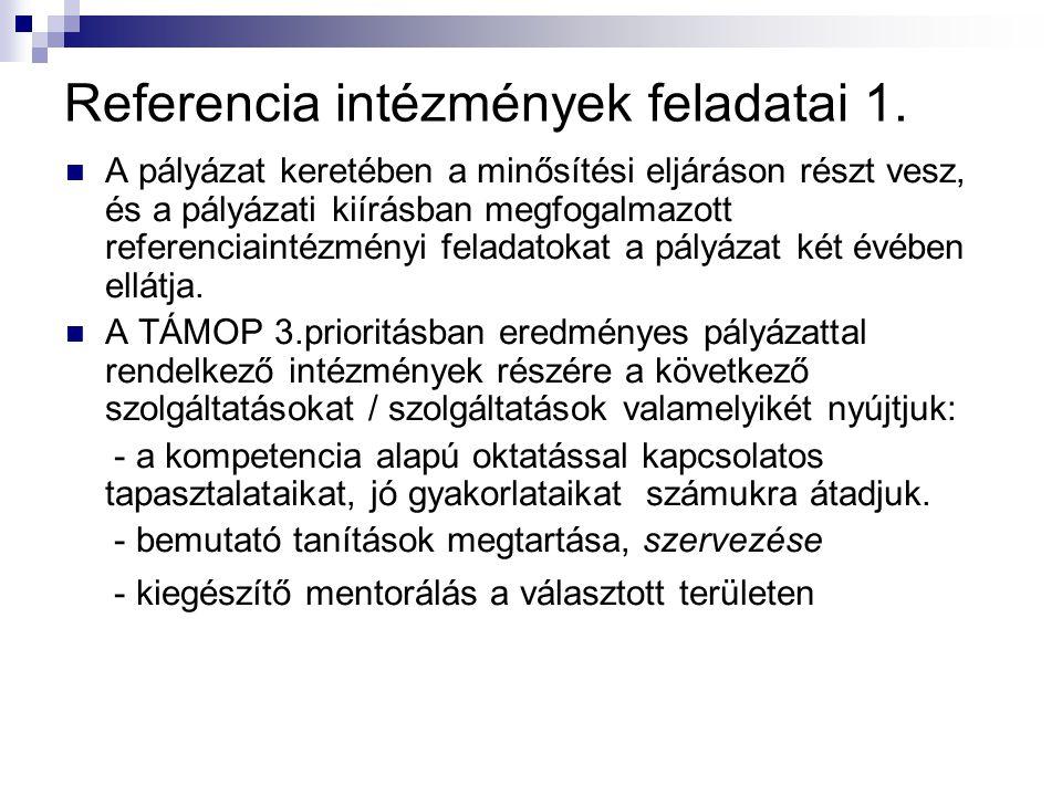 Referencia intézmények feladatai 1.  A pályázat keretében a minősítési eljáráson részt vesz, és a pályázati kiírásban megfogalmazott referenciaintézm