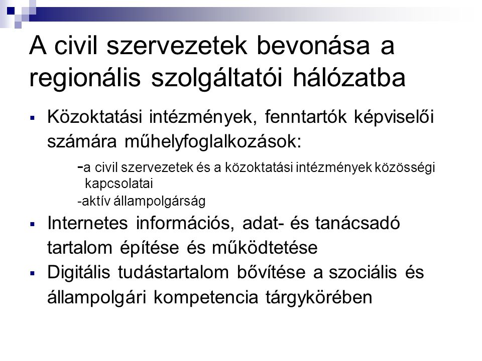 A civil szervezetek bevonása a regionális szolgáltatói hálózatba  Közoktatási intézmények, fenntartók képviselői számára műhelyfoglalkozások: - a civ