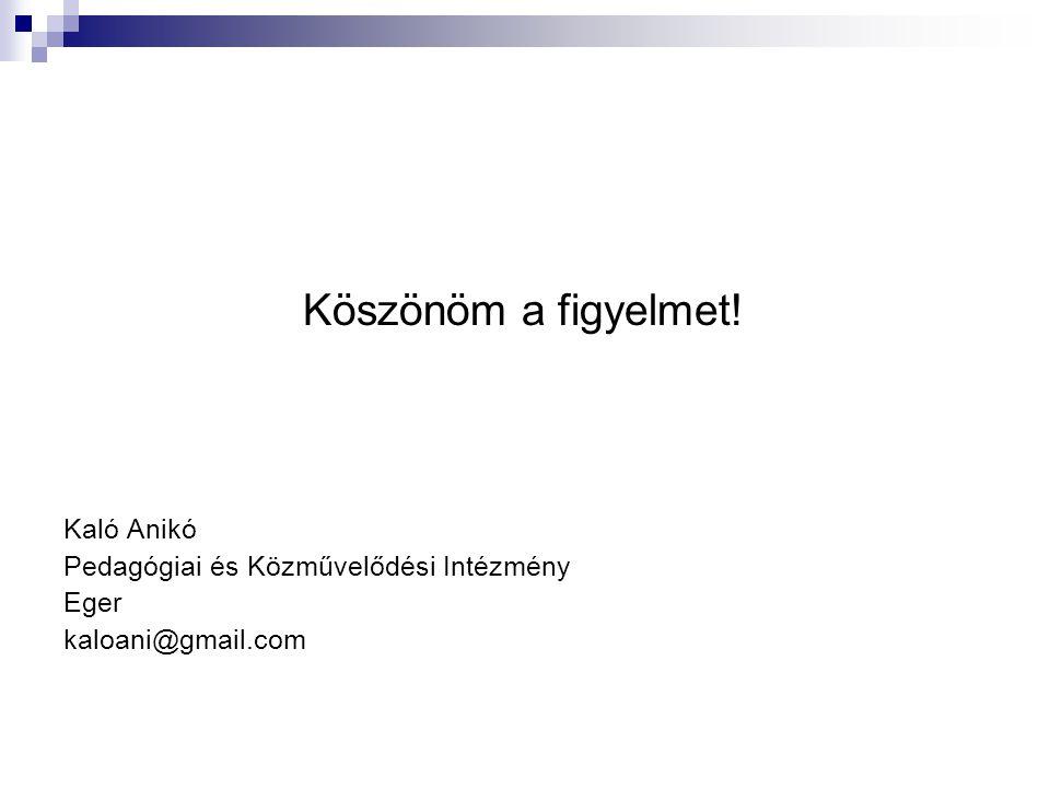 Köszönöm a figyelmet! Kaló Anikó Pedagógiai és Közművelődési Intézmény Eger kaloani@gmail.com