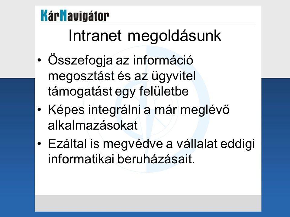 Intranet (koncepció) •Web alapon elérhető felület •Mely integrálja az információ megosztást és az ügyvitelt •Minden támogatott funkció 1-2 kattintással elérhető •Könnyen egyszerűen karbantartható, üzemeltethető megoldás