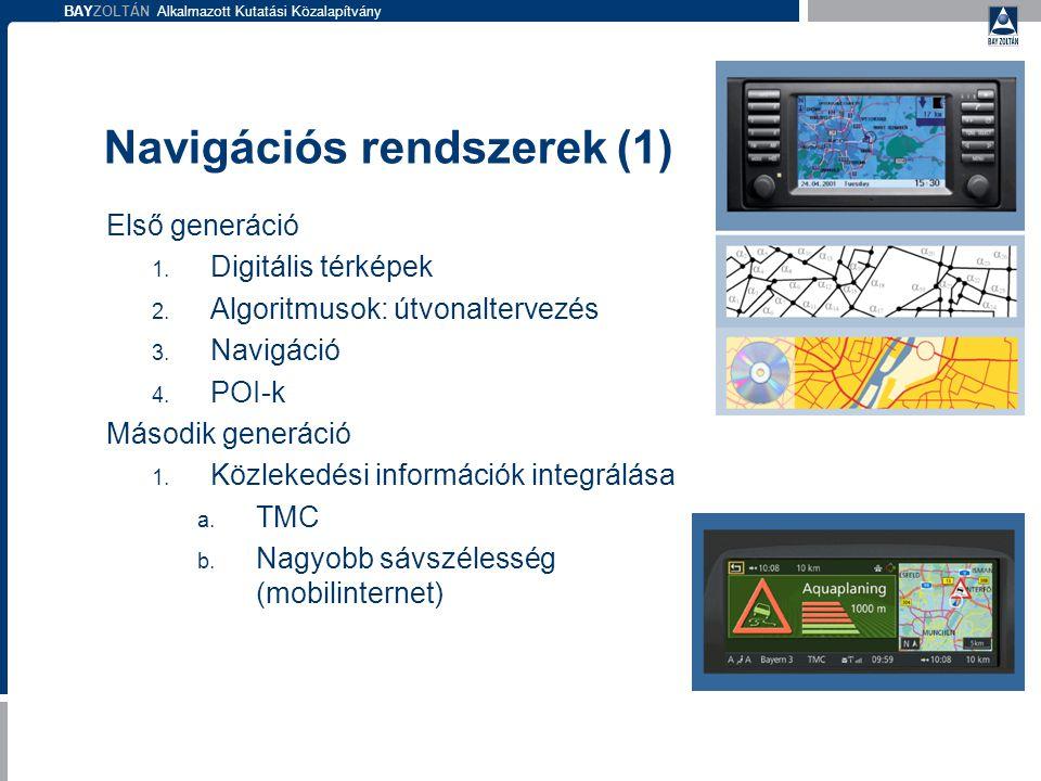 BAYZOLTÁN Alkalmazott Kutatási Közalapítvány Navigációs rendszerek (1) Első generáció 1.