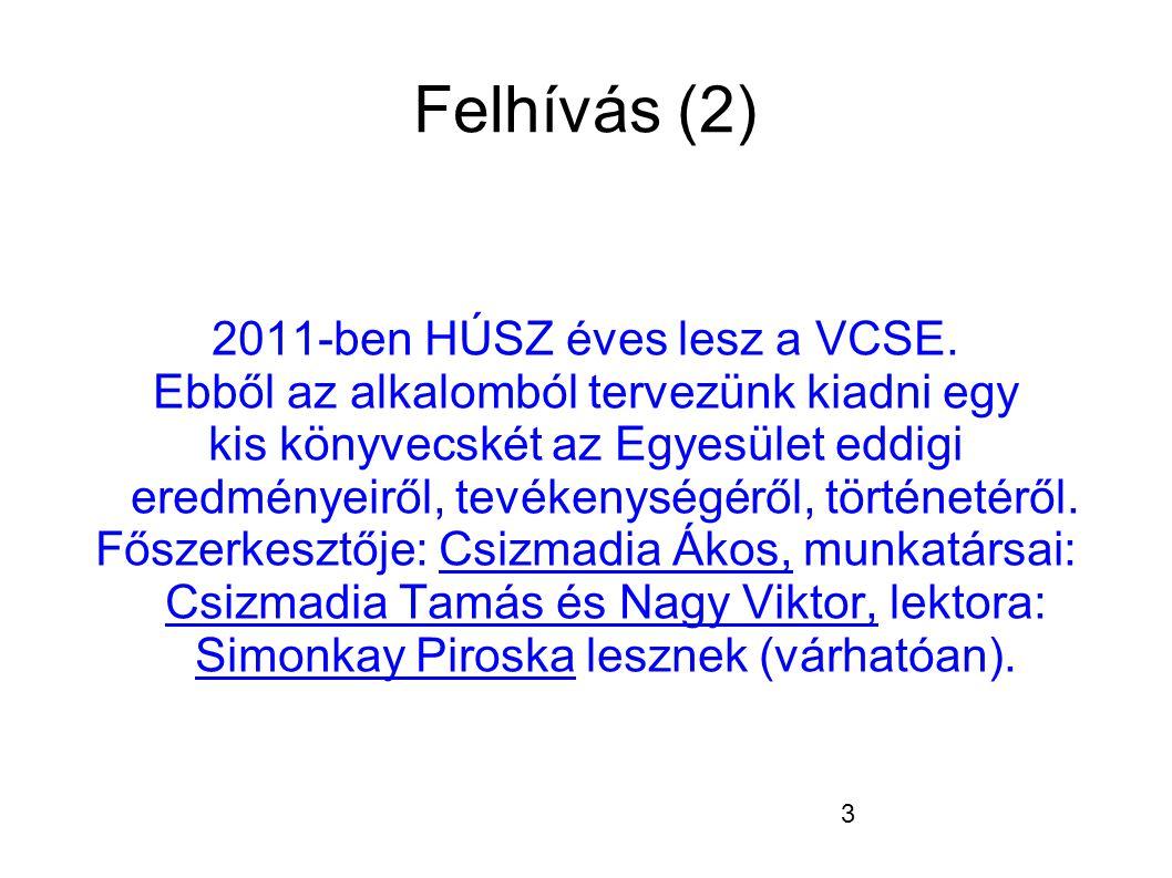 3 Felhívás (2) 2011-ben HÚSZ éves lesz a VCSE.