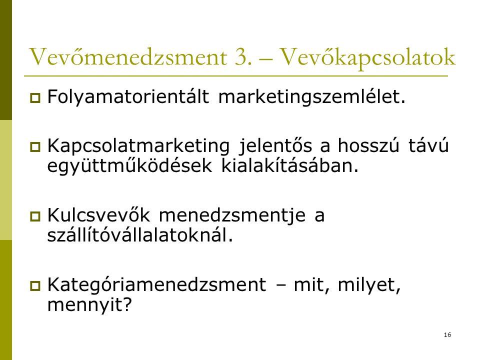 16 Vevőmenedzsment 3. – Vevőkapcsolatok  Folyamatorientált marketingszemlélet.  Kapcsolatmarketing jelentős a hosszú távú együttműködések kialakítás