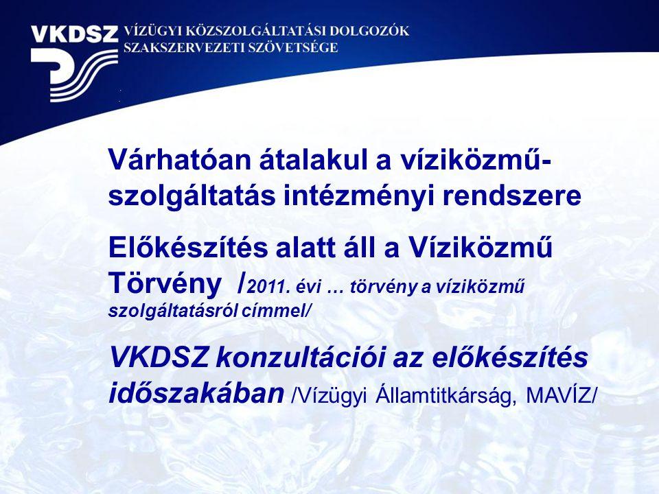 Várhatóan átalakul a víziközmű- szolgáltatás intézményi rendszere Előkészítés alatt áll a Víziközmű Törvény / 2011. évi … törvény a víziközmű szolgált
