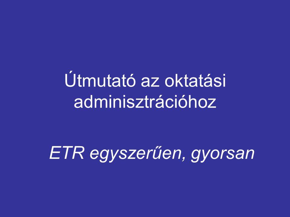 Útmutató az oktatási adminisztrációhoz ETR egyszerűen, gyorsan