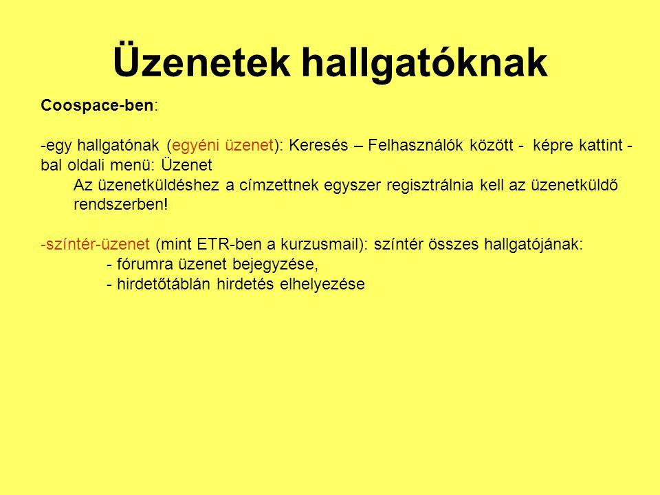 Üzenetek hallgatóknak Coospace-ben: -egy hallgatónak (egyéni üzenet): Keresés – Felhasználók között - képre kattint - bal oldali menü: Üzenet Az üzene
