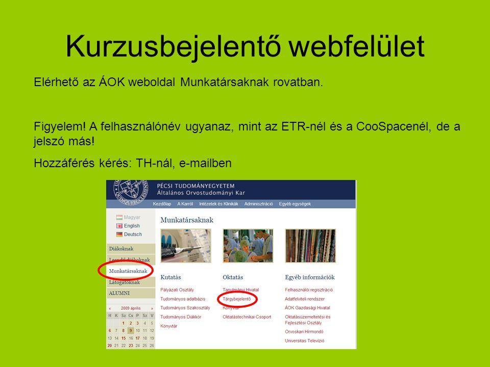 Kurzusbejelentő webfelület Elérhető az ÁOK weboldal Munkatársaknak rovatban. Figyelem! A felhasználónév ugyanaz, mint az ETR-nél és a CooSpacenél, de