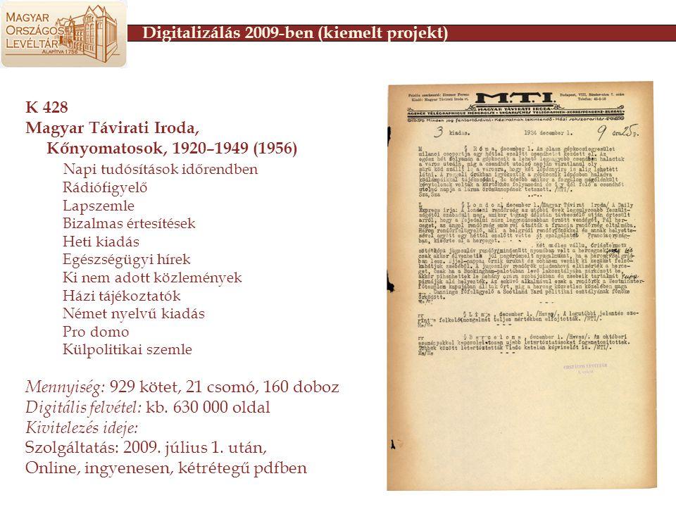 K 428 Magyar Távirati Iroda, Kőnyomatosok, 1920–1949 (1956) Napi tudósítások időrendben Rádiófigyelő Lapszemle Bizalmas értesítések Heti kiadás Egészségügyi hírek Ki nem adott közlemények Házi tájékoztatók Német nyelvű kiadás Pro domo Külpolitikai szemle Mennyiség: 929 kötet, 21 csomó, 160 doboz Digitális felvétel: kb.