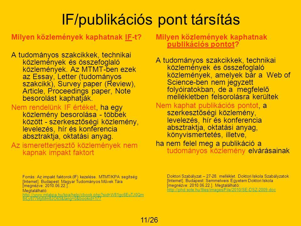 IF/publikációs pont társítás Milyen közlemények kaphatnak IF-t? A tudományos szakcikkek, technikai közlemények és összefoglaló közlemények. Az MTMT-be