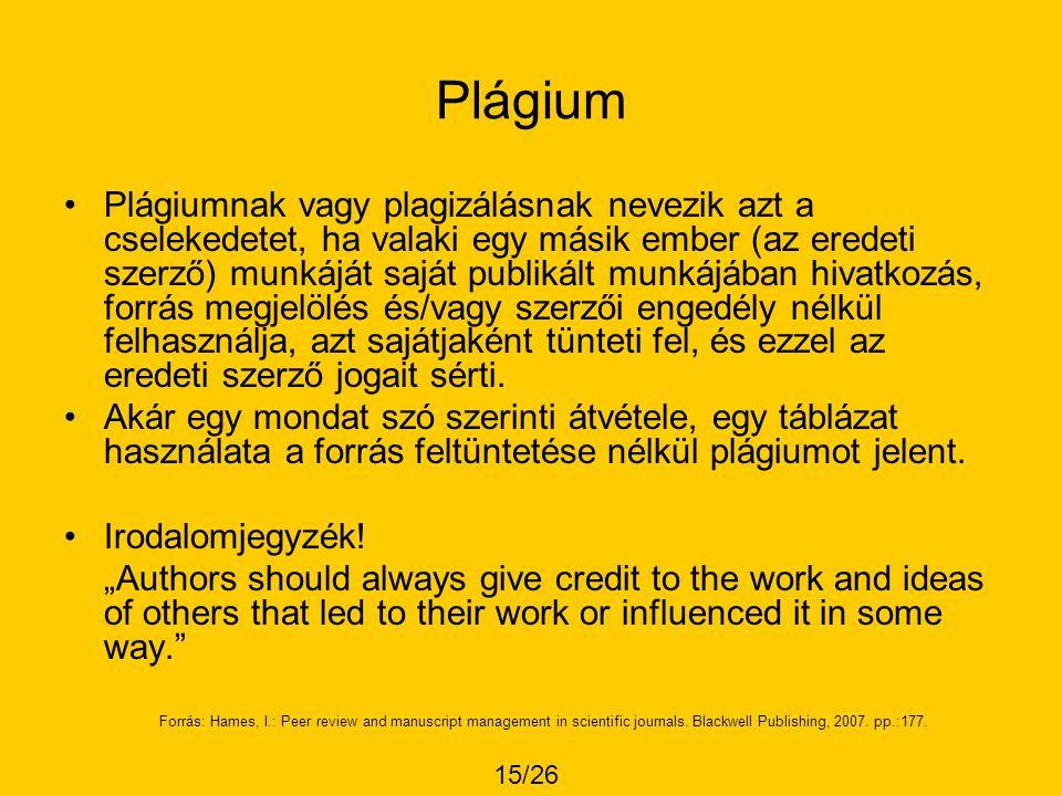 Plágium •Plágiumnak vagy plagizálásnak nevezik azt a cselekedetet, ha valaki egy másik ember (az eredeti szerző) munkáját saját publikált munkájában h