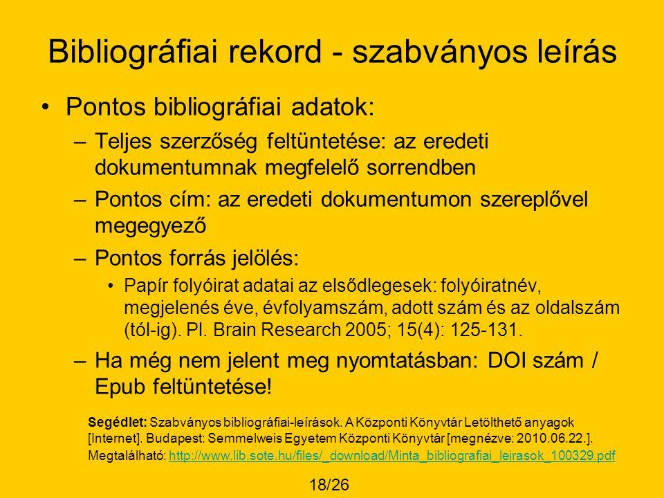 Bibliográfiai rekord - szabványos leírás •Pontos bibliográfiai adatok: –Teljes szerzőség feltüntetése: az eredeti dokumentumnak megfelelő sorrendben –