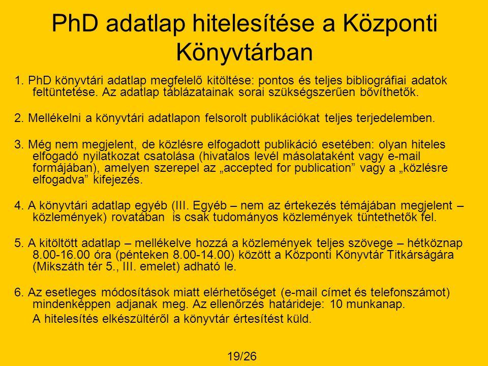 PhD adatlap hitelesítése a Központi Könyvtárban 1. PhD könyvtári adatlap megfelelő kitöltése: pontos és teljes bibliográfiai adatok feltüntetése. Az a