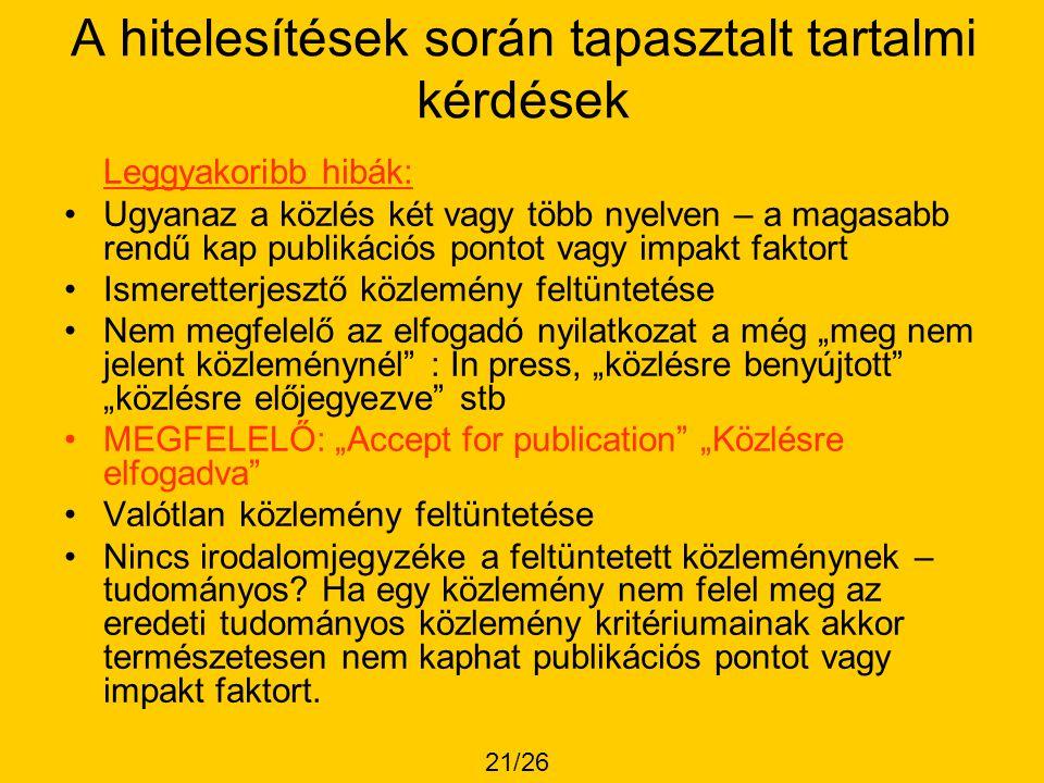 A hitelesítések során tapasztalt tartalmi kérdések Leggyakoribb hibák: •Ugyanaz a közlés két vagy több nyelven – a magasabb rendű kap publikációs pont