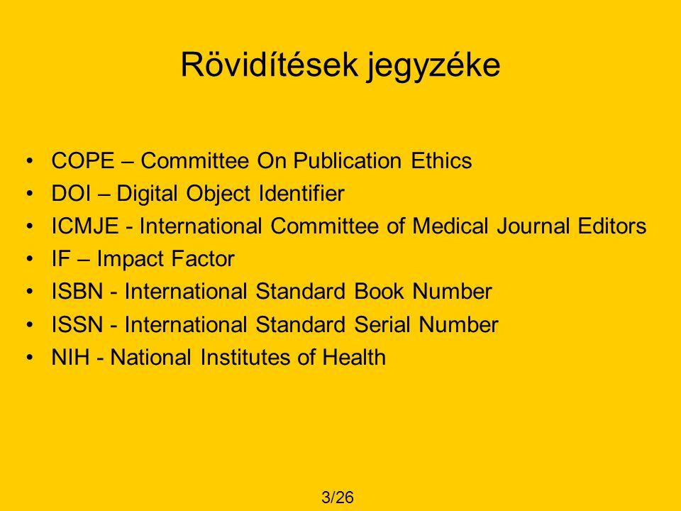 Rövidítések jegyzéke •COPE – Committee On Publication Ethics •DOI – Digital Object Identifier •ICMJE - International Committee of Medical Journal Edit