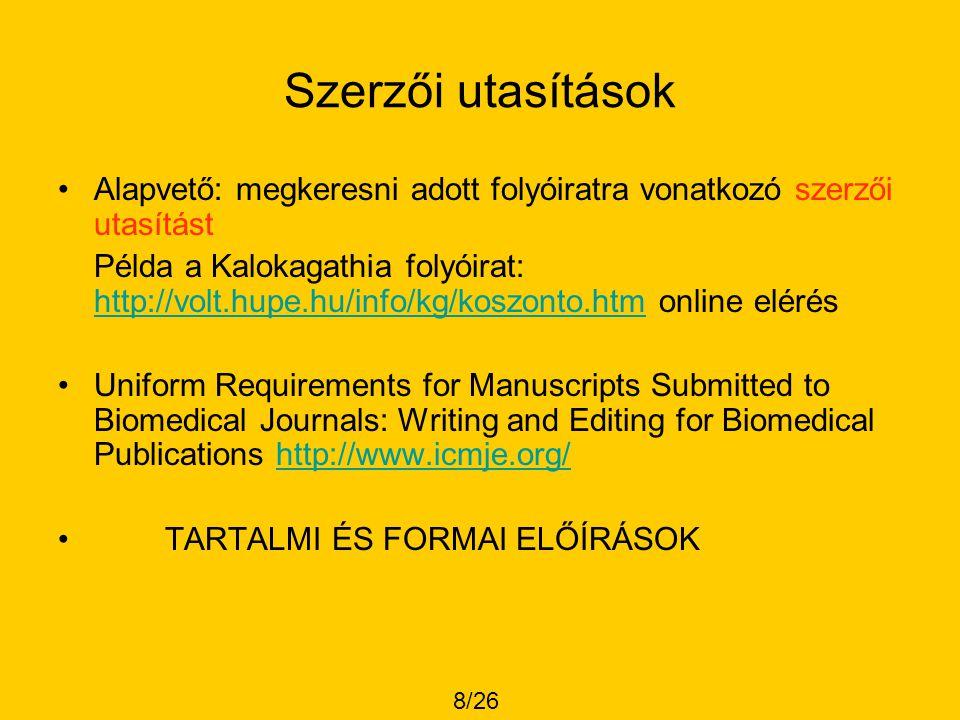 Szerzői utasítások •Alapvető: megkeresni adott folyóiratra vonatkozó szerzői utasítást Példa a Kalokagathia folyóirat: http://volt.hupe.hu/info/kg/kos