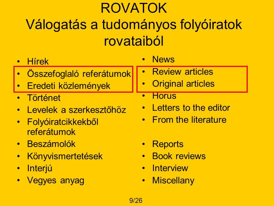 ROVATOK Válogatás a tudományos folyóiratok rovataiból •Hírek •Összefoglaló referátumok •Eredeti közlemények •Történet •Levelek a szerkesztőhöz •Folyói