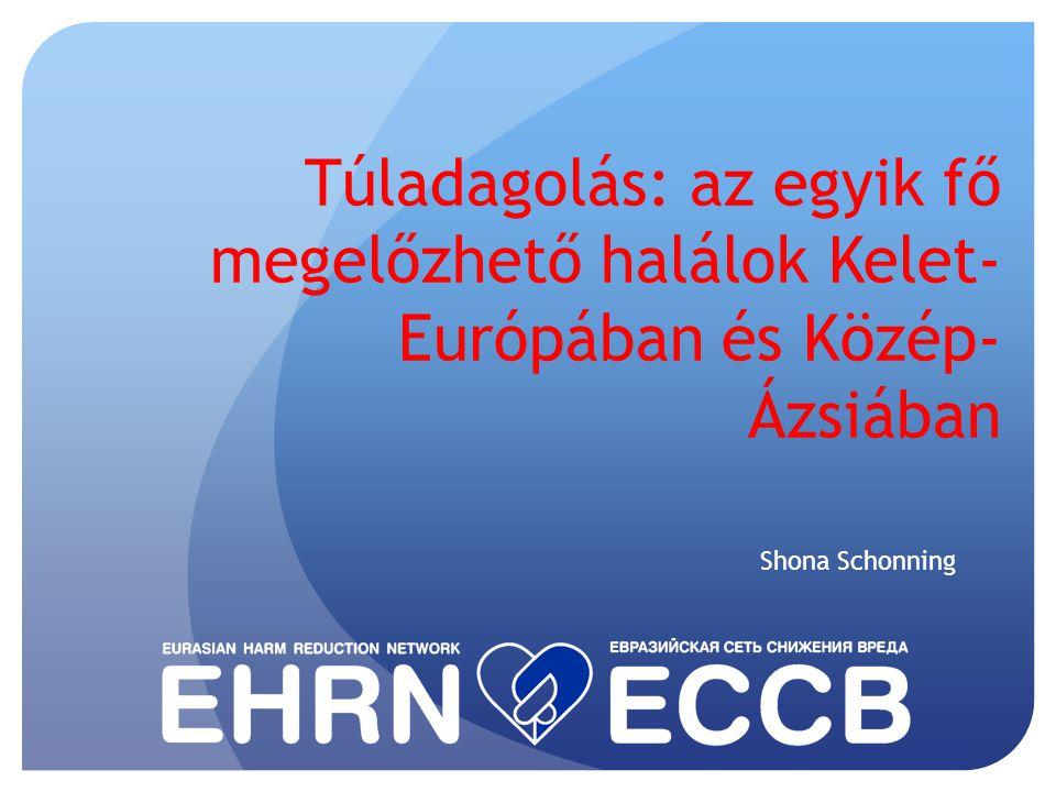 Túladagolás: az egyik fő megelőzhető halálok Kelet- Európában és Közép- Ázsiában Shona Schonning