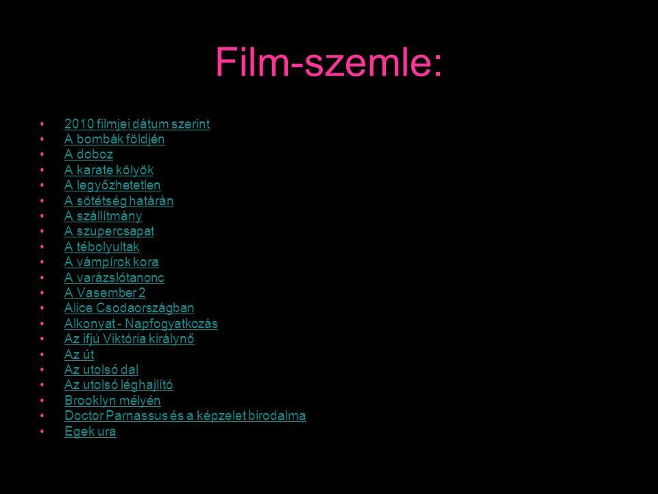 Film-szemle: •2010 filmjei dátum szerint2010 filmjei dátum szerint •A bombák földjénA bombák földjén •A dobozA doboz •A karate kölyökA karate kölyök •