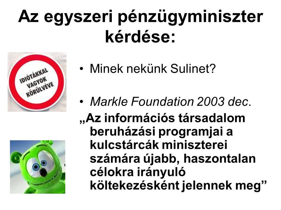 Az egyszeri pénzügyminiszter kérdése: •Minek nekünk Sulinet.