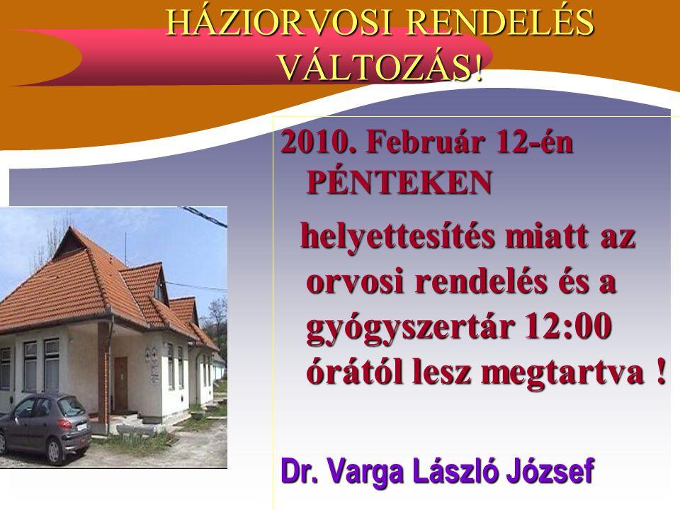 HÁZIORVOSI RENDELÉS VÁLTOZÁS! 2010. Február 12-én PÉNTEKEN helyettesítés miatt az orvosi rendelés és a gyógyszertár 12:00 órától lesz megtartva ! hely