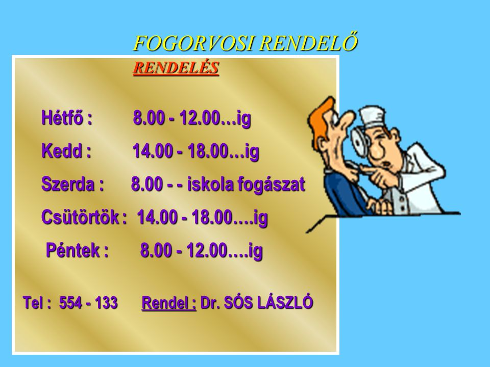 FOGORVOSI RENDELŐ RENDELÉS Hétfő : 8.00 - 12.00…ig Hétfő : 8.00 - 12.00…ig Kedd : 14.00 - 18.00…ig Kedd : 14.00 - 18.00…ig Szerda : 8.00 - - iskola fo